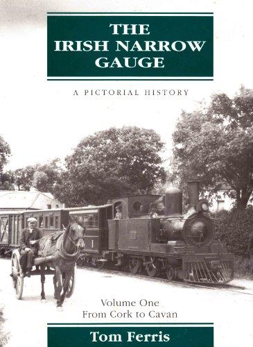 The Irish Narrow Gauge: From Cork to: Tom Ferris