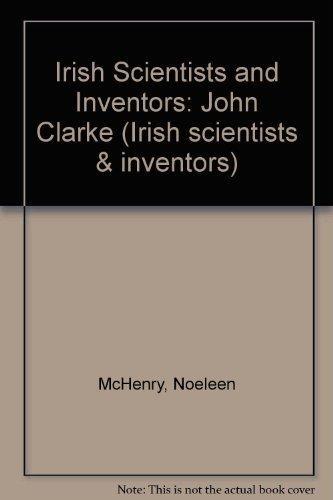 9780856405532: Irish Scientists and Inventors: John Clarke (Irish scientists & inventors)