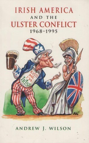 Irish-America and the Ulster Conflict, 1968-1995.