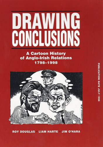 9780856406249: Drawing Conclusions: Cartoon History of Anglo-Irish Relations, 1798-1998