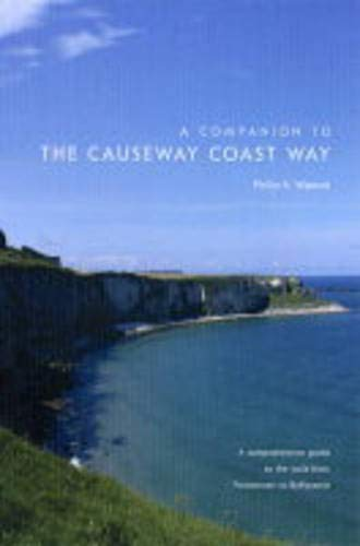 A Companion to the Causeway Coast Way: A Comprehensive Guide to the Walk from Portstewart to Ballycastle (0856407585) by Philip S. Watson