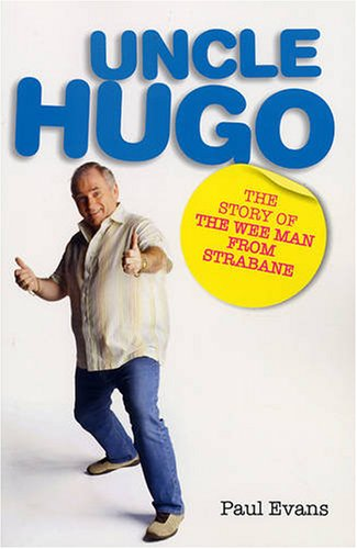 Uncle Hugo: The Story of the Wee Man from Strabane (9780856408205) by Paul Evans