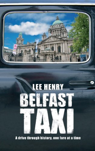 Belfast taxi; a drive through history, one fare at a time: Lee Henry