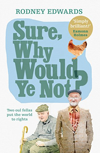 Sure, Why Would Ye Not?: Two Oul Fellas Put the World to Rights: Rodney Edwards