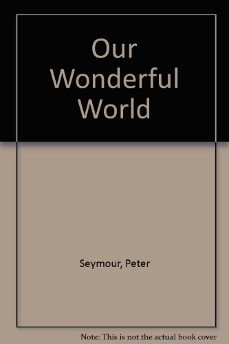 Our Wonderful World (0856482013) by PETER SEYMOUR