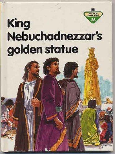 9780856487514: King Nebuchadnezzar's Golden Statue (The Lion story bible)