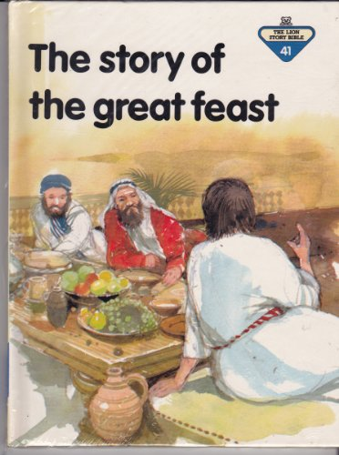 The Story of the Great Feast (The Lion Story Bible, 41)