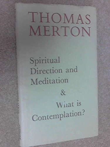 Spiritual Direction and Meditation and What is: Thomas Merton