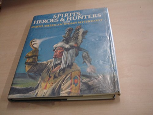 9780856540400: Spirits, Heroes and Hunters from North American Indian Mythology (World mythology series)