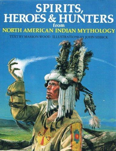 9780856540400: Spirits, Heroes and Hunters from North American Indian Mythology~Marion Wood; Illustrator John Sibbick