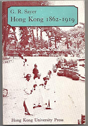 Hong Kong, 1862-1919: Years of discretion : Sayer, Geoffrey Robley