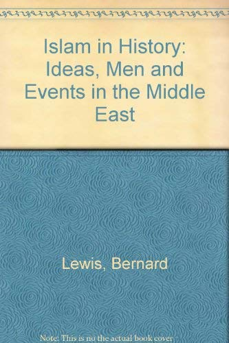 Islam in History: Ideas, Men and Events in the Middle East: Lewis, Bernard