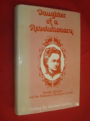 DAUGHTER OF A REVOLUTIONARY: Herzen, Natalie, and the Bakunin/Nechayev Circle; Confino, Michael (...