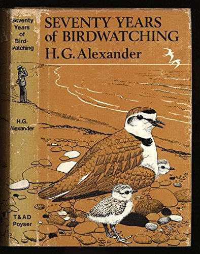 Seventy Years of Birdwatching: Alexander, Horace Gundry