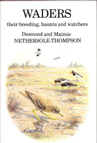 WADERS: THEIR BREEDING, HAUNTS AND WATCHERS. By Desmond and Maimie Nethersole-Thompson. Illustrated...