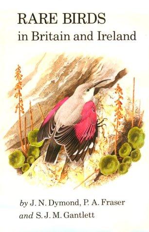 Rare Birds in Britain and Ireland: Dymond, J.N., Fraser, P.A. & Gantlett, S.J.M.