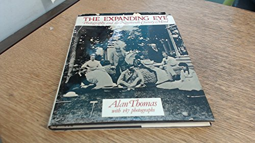 Expanding Eye: Photography and the Nineteenth Century Mind: Thomas, Alan