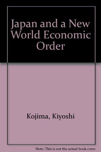 Japan and a new world economic order: Kojima, Kiyoshi