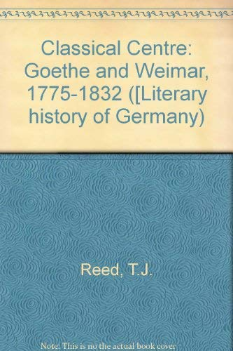 9780856643569: Classical Centre: Goethe and Weimar, 1775-1832