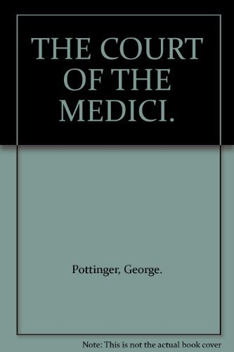 THE COURT OF THE MEDICI.: Pottinger, George.