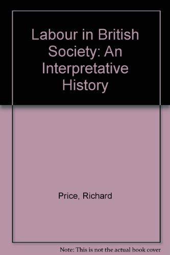 Labour in British Society: An Interpretative History: Richard Price