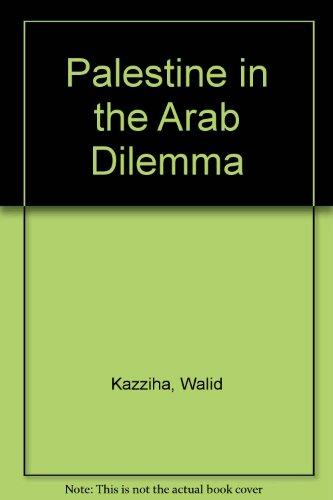 Palestine in the Arab Dilemma: Kazziha, Walid W.