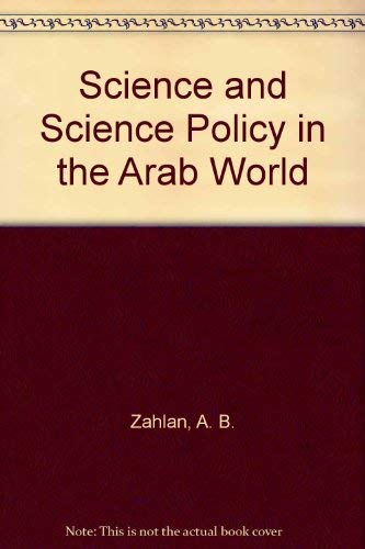 Science and Science Policy in the Arab World: Zahlan, A. B.