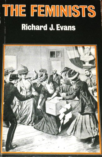 The Feminists: Women's Emancipation Movements in Europe, America, and Australasia 1840-1920: ...
