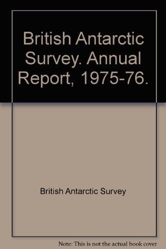British Antarctic Survey. Annual Report, 1975-76.: British Antarctic Survey