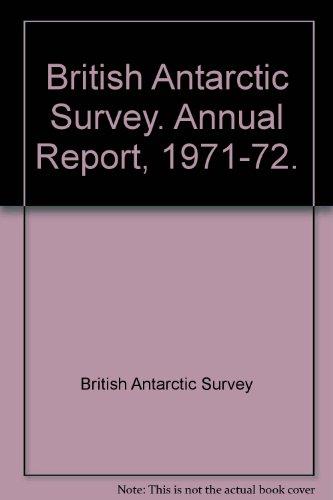 British Antarctic Survey. Annual Report, 1971-72.: British Antarctic Survey