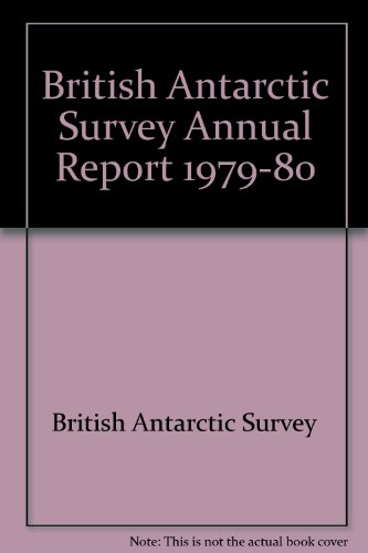 British Antarctic Survey. Annual Report, 1979-80.: British Antarctic Survey