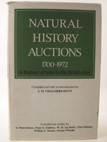 Natural History Auctions, 1700-1972: A Register of Sales in the British Isles: Chalmers-Hunt, J. M....