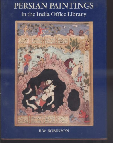 Persian Paintings in the India Office Library: Robinson, B.W.