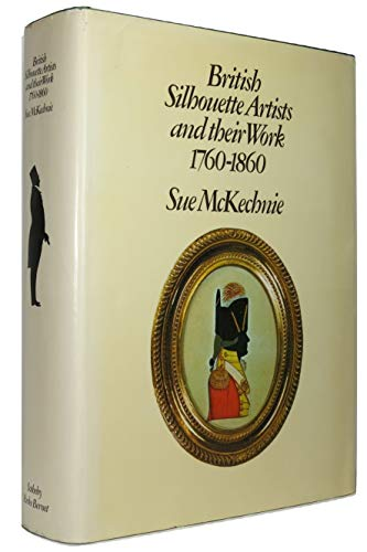 British Silhouette Artists and their work, 1760-1860.: McKechnie (Sue):