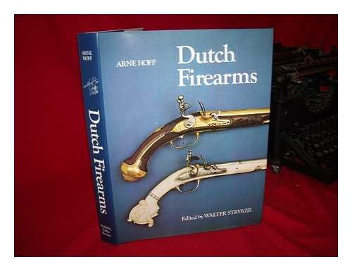 Dutch Firearms: Hoff, Arne & Walter Stryker (editor) & Prince Of The Netherlands (Foreword)