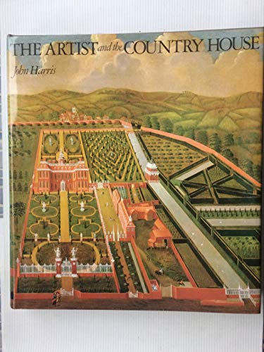 The Artist and the Country House: A history of country house and garden view painting in Britain ...