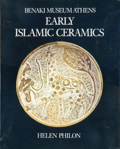 Early Islamic Ceramics Ninth to Late Twelfth Centuries: (Benaki Museum Athens) Vol 1: Philon Helen