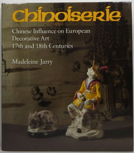 9780856671630: Chinoiserie: Chinese Influence on European Decorative Art, 17th and 18th Centuries