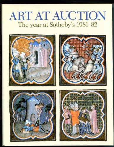 Art at Sotheby's: The Year at Sotheby's 1981-82 (Two Hundred and Forty-eighth Season): ...