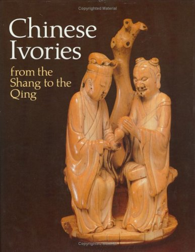 9780856671913: Chinese Ivories from the Shang to the Qing: An Exhibition Organized by the Oriental Ceramic Society Jointly With the British Museum, 24 May to 19 Au