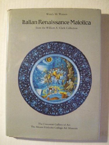 9780856672262: Italian Renaissance Maiolica from the William A. Clark Collection