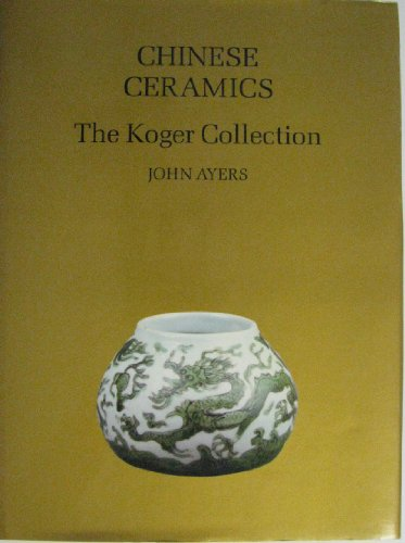 9780856673016: Chinese Ceramics: The Koger Collection