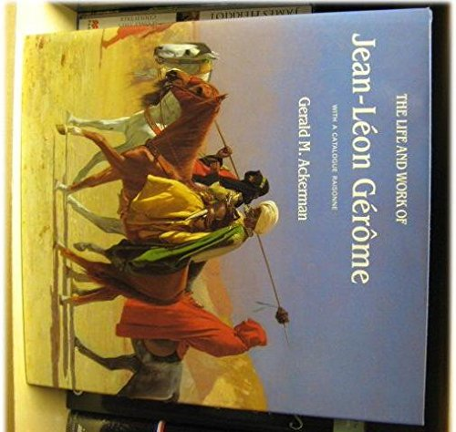The Life and Work of Jean-Leon Gerome (0856673110) by Gerald M. Ackerman
