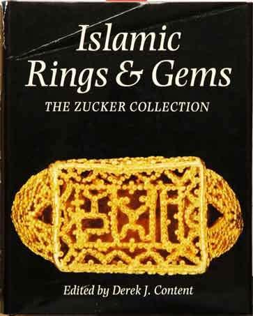 Islamic Rings and Gems: The Benjamin Zucker Collection: Content, Derek J.