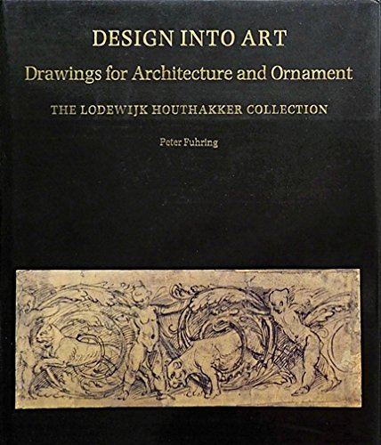 9780856673542: Design into Art: Drawings for Architecture and Ornament : The Lodewijk Houthakker Collection