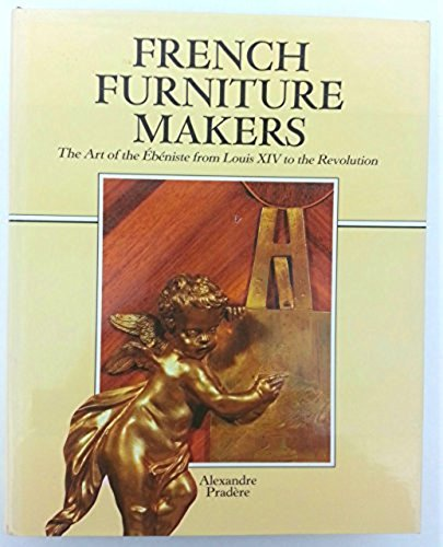 9780856673689: French Furniture Makers: The Art of the Ebeniste from Louis XIV to the Revolution