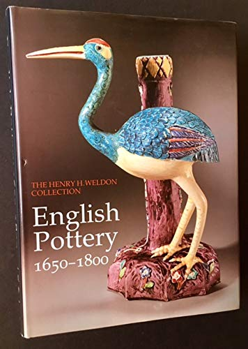 English Pottery. Stoneware and Earthenware 1650--1800. The Henry H. Weldon Collection