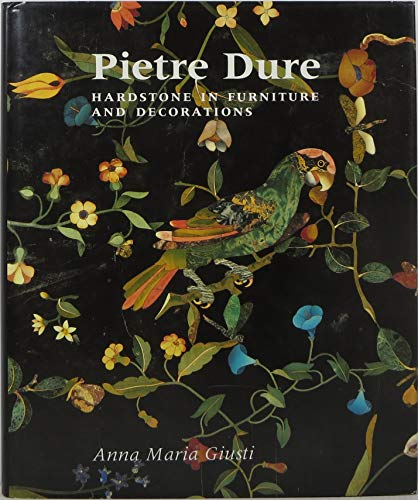 Pietre Dure: Hardstone in Furniture and Decorations: Giusti, Anna Maria translated by Jenny Condie ...