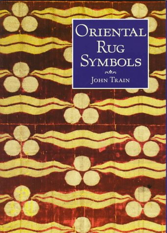 Oriental Rug Symbols: Their Origins and Meanings from the Middle East to China (0856674648) by Train, John