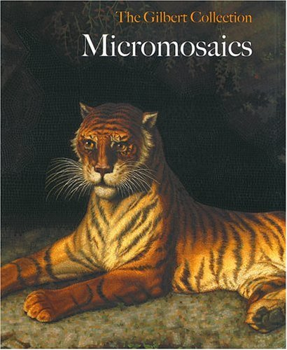 The Gilbert Collection. Micromosaics: Gabriel, Jeanette Hanisee. With Contributions By Anna Maria ...